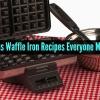 7 Genius Waffle hierro Recetas Todo el mundo debe Pruebe