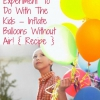 Experimento Ciencia DIY que ver con los niños - Inflar globos sin aire!