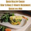 Merienda Saludable rápida: Cómo hacer un 3 Minuto Microondas Quiche en una taza