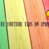 Cómo guardar los vídeos de YouTube en el iPhone