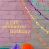 La fiesta de cumpleaños geométrica DIY de Kellyn